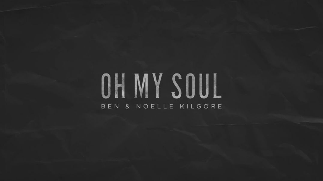 Ben & Noelle Kilgore - Oh My Soul (Official Audio)