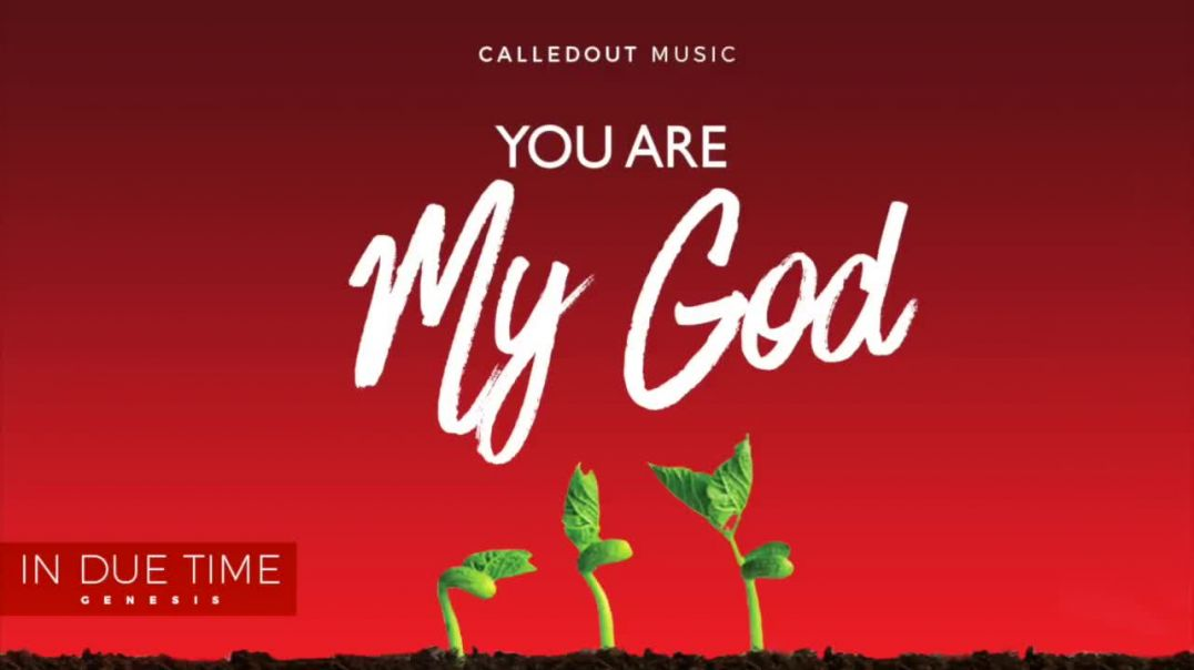 CalledOut Music - You Are My God