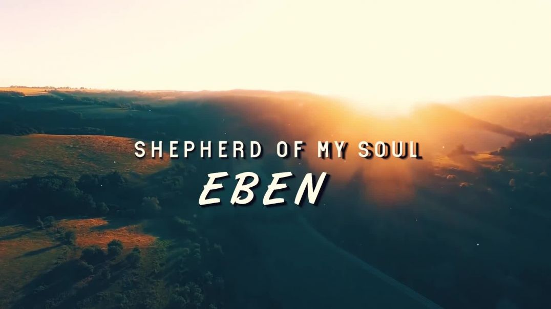 Shepherd Of My Soul by Eben