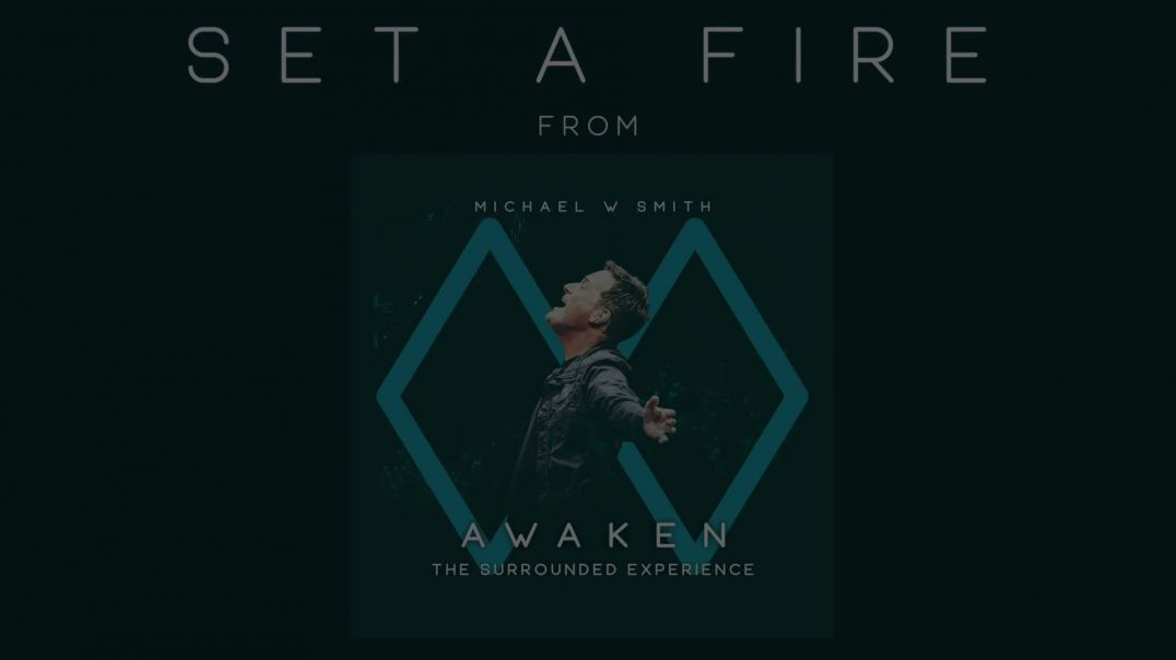 Set A Fire by Michael W. Smith