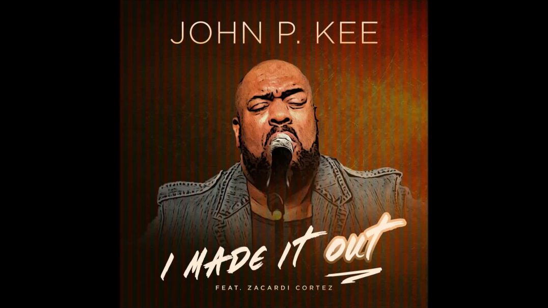 John P. Kee - I Made It Out (feat. Zacardi Cortez)