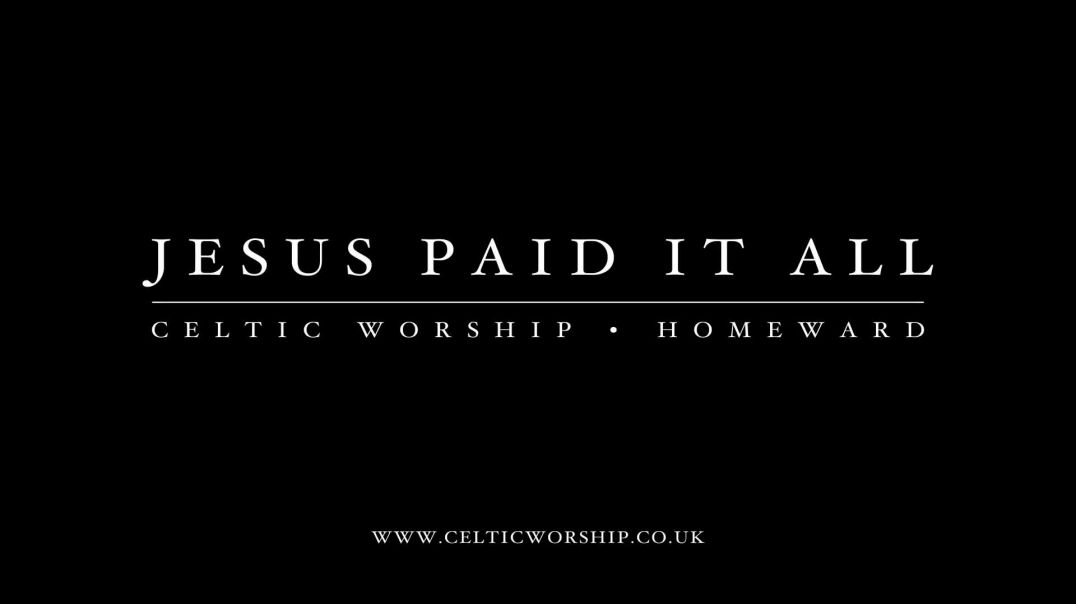 Jesus Paid It All Celtic Worship