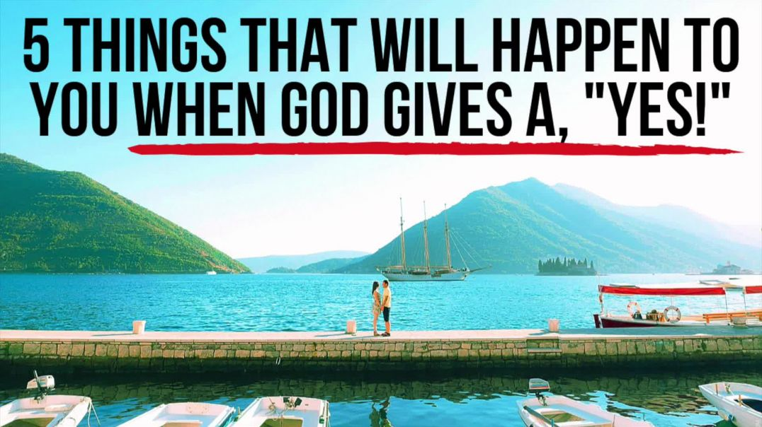 "5 Things God Will Do in Your Life When He Says, ""Yes!"""