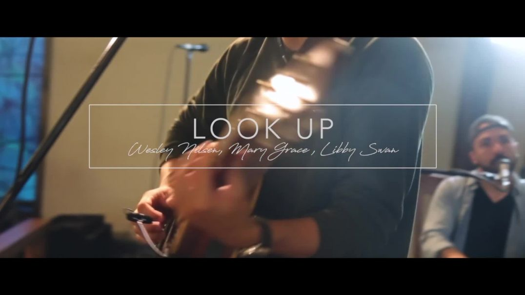 Look Up (Ft Wesley Nilsen, Mary Grace & Libby Swan)